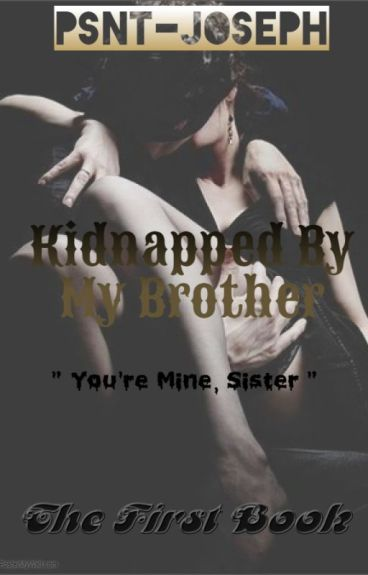 """Kidnapped by my Brother """" Twisted Behavior """""""