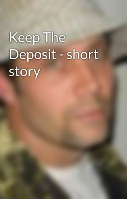 Keep The Deposit - short story