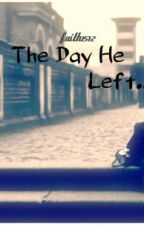 The Day He Left by Faith1512
