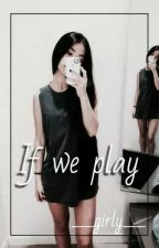 If we play ?   | z.m (pause + réécriture) by __girly__