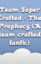 Team Super Crafted : The Prophecy by Minecraftian13