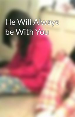 He Will Always be With You