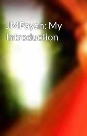JMPayan: My Introduction by JMPayan