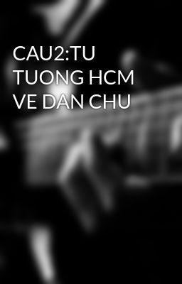 CAU2:TU TUONG HCM VE DAN CHU
