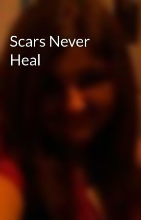 Scars Never Heal by salina199562