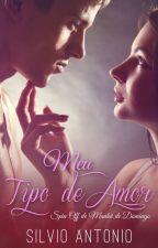 Meu Tipo de Amor (DEGUSTAÇÃO) by SilvioAntonio