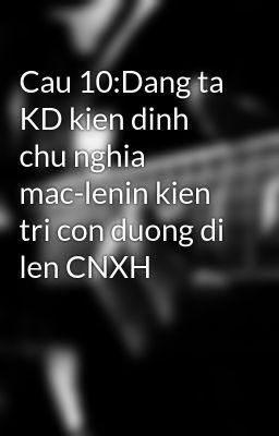 Cau 10:Dang ta KD kien dinh chu nghia mac-lenin kien tri con duong di len CNXH