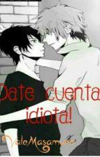 ¡Date cuenta idiota! by ValeMasamune