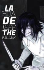 La hija de Jeff The Killer. | completada. | by TheLittleCatSweet