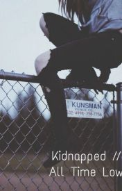 Kidnapped (All time low fanfiction) by TheEdgeOfNeverland