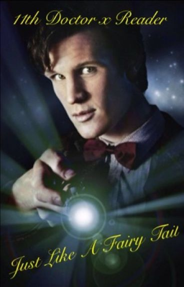 11th Doctor x Reader: Just Like a Fairy Tale
