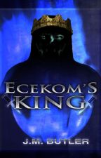Ecekom's King - Book 2 (Updated Tuesdays and Fridays)(#Wattys2016)(Tue-Rah) by JessicaBFry