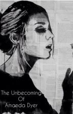 The Unbecoming of Amanda Dyer by piplove1