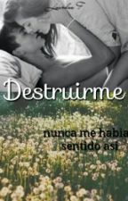 Destruirme by escritoraLA