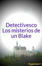 Detectivesco: Los misterios de un Blake by Hyperion14