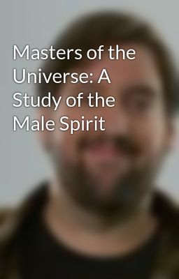 Masters of the Universe: A Study of the Male Spirit