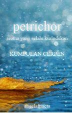 Petrichor - Kumpulan Cerpen by angelaftracta
