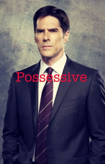 Possessive (Hotch/Reader)
