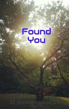 Found You by 21_thewalkingdead_21