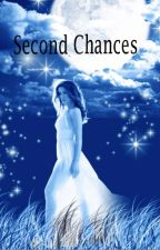 Second Chances - Completed by Cateh53