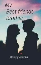My Best Friend's Brother by destinymarie479