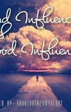 Good Influences vs Bad Influences by shortKATHtomyheart