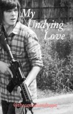 My Undying Love (Carl Grimes x reader) by TheCanadiandragon