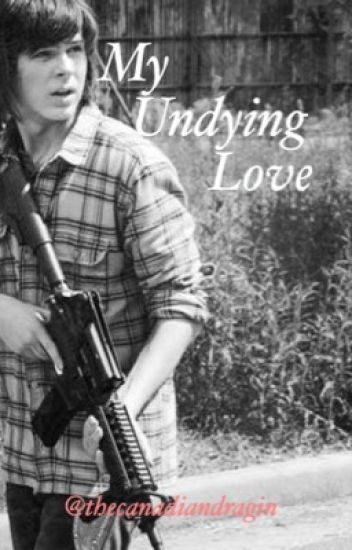 My Undying Love (Carl Grimes x reader)
