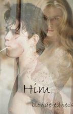 Him (Nash Grier FanFic) by blonderedneck