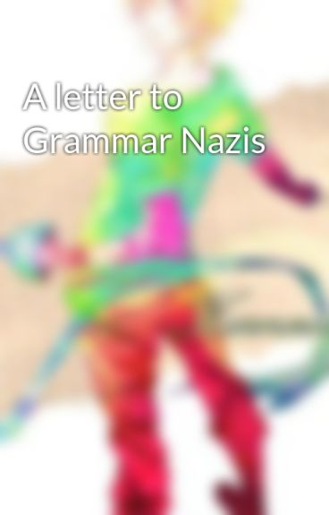 A letter to Grammar Nazis by skip_a_beat