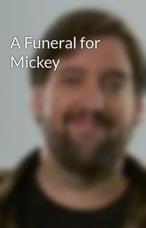 A Funeral for Mickey by smichaelwilson