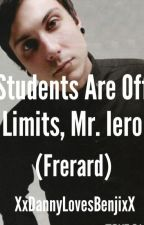 Students Are Off Limits, Mr. Iero (Frerard TeacherxStudent) by XxDannyLovesBenjixX