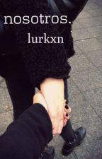 Nosotros. by lurkxn