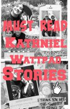 Must Read Kathniel Wattpad Stories by InfinityDust