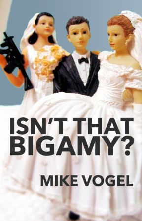 Isn't That Bigamy? by mikevogel