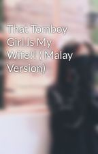 That Tomboy Girl Is My Wife!! ( Malay Version) by ameeraaina9