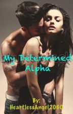 My Determined Alpha by HeartlessAngel2060