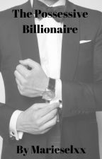 The Possessive Billionaire by marieselxx