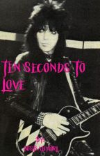 Ten Seconds To Love (On Hold)  by 80sBabyGirl