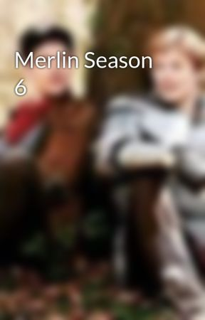 Merlin Season 6 - Episdoe 1 - Long Live the King - Wattpad