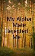 My Alpha Mate Rejected Me by Guadalupe864
