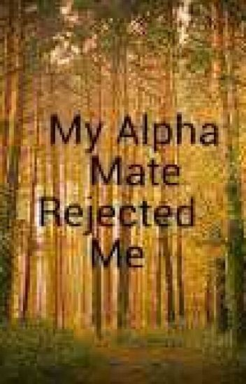 My Alpha Mate Rejected Me