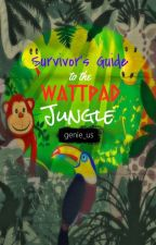Survivor's Guide to the Wattpad Jungle | ✔️ by genie_us