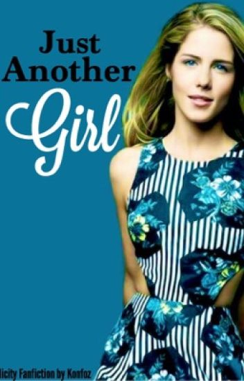 Just Another Girl (an Olicity fanfiction)