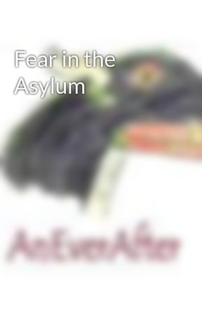 Fear in the Asylum by AnEverAfter