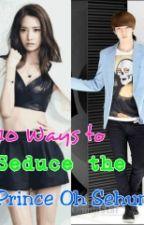 [YoonHun] 10 Ways to Seduce The Prince Oh Sehun by JaeWoo_XoXo