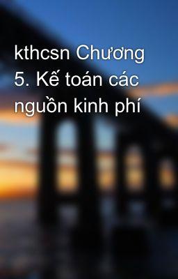 kthcsn Chương 5. Kế toán các nguồn kinh phí