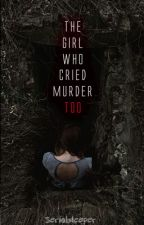 The girl who cried murder too by Serialsleeper