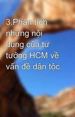 3.Phân tích những nội dung của tư tưởng HCM về vấn đề dân tộc