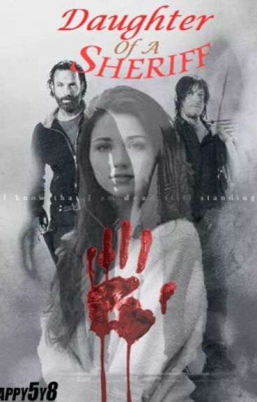 Daughter of a Sheriff: A Daryl Dixon Fanfic